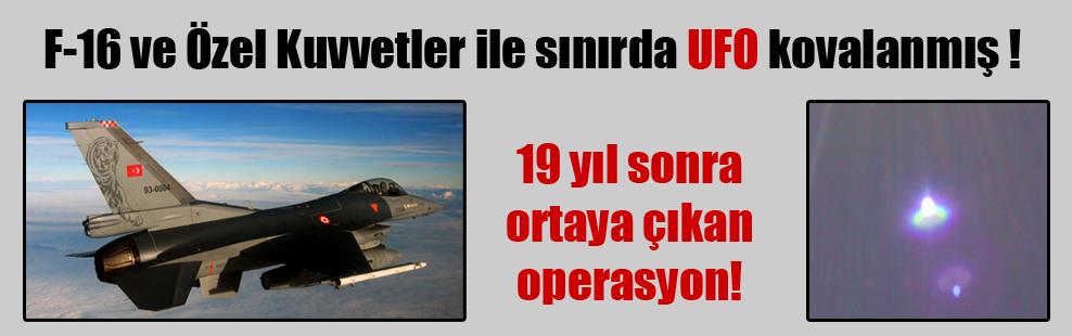F-16 ve Özel Kuvvetler ile sınırda UFO kovalanmış !