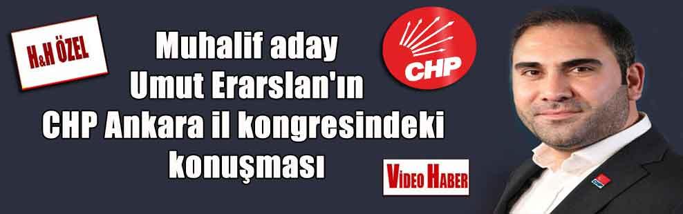 Muhalif aday Umut Erarslan'ın CHP Ankara il kongresindeki konuşması