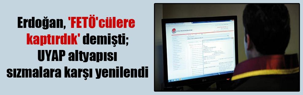 Erdoğan, 'FETÖ'cülere kaptırdık' demişti; UYAP altyapısı sızmalara karşı yenilendi