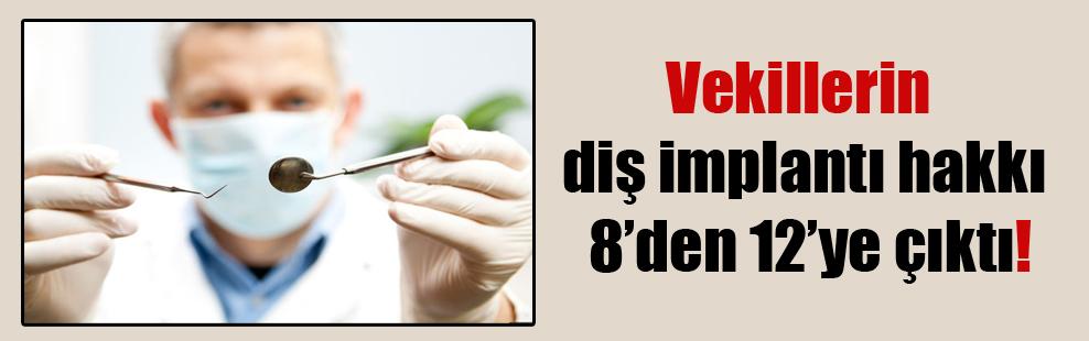 Vekillerin diş implantı hakkı 8'den 12'ye çıktı!