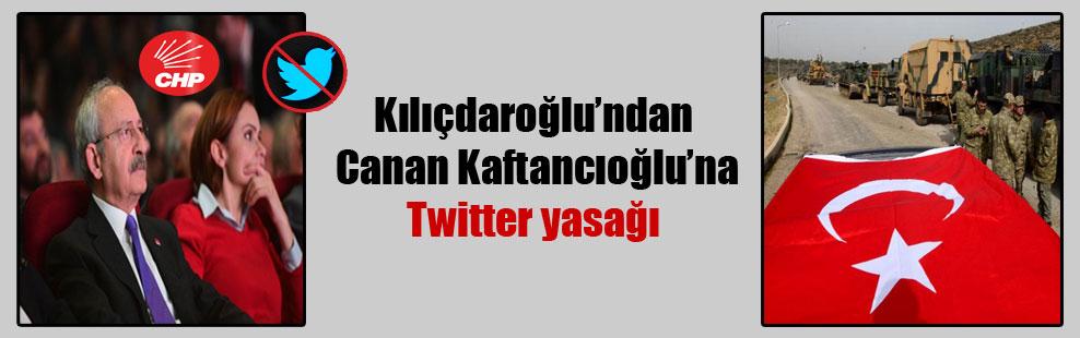 Kılıçdaroğlu'ndan Canan Kaftancıoğlu'na Twitter yasağı