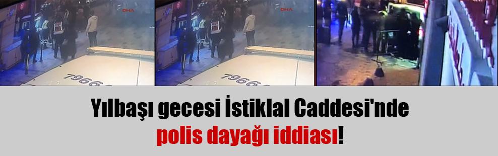 Yılbaşı gecesi İstiklal Caddesi'nde polis dayağı iddiası