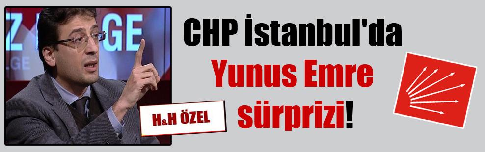CHP İstanbul'da Yunus Emre sürprizi!