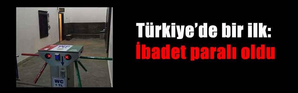 Türkiye'de bir ilk: İbadet paralı oldu