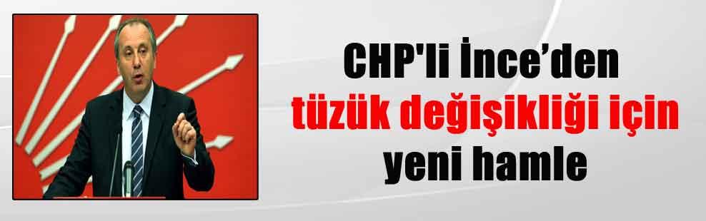 CHP'li İnce'den tüzük değişikliği için yeni hamle