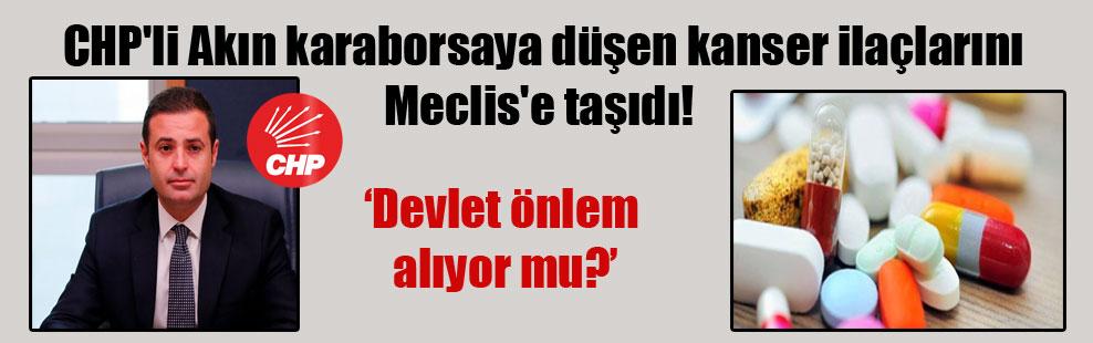 CHP'li Akın karaborsaya düşen kanser ilaçlarını Meclis'e taşıdı!