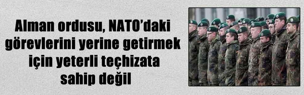 Alman ordusu, NATO'daki görevlerini yerine getirmek için yeterli teçhizata sahip değil