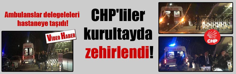 CHP'liler kurultayda zehirlendi! Ambulanslar delegeleri hastaneye taşıdı