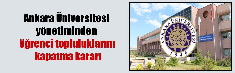 Ankara Üniversitesi yönetiminden öğrenci topluluklarını kapatma kararı
