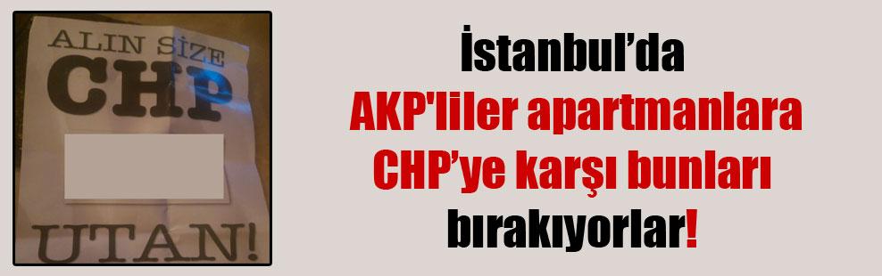 İstanbul'da AKP'liler apartmanlara CHP'ye karşı bunları bırakıyorlar!