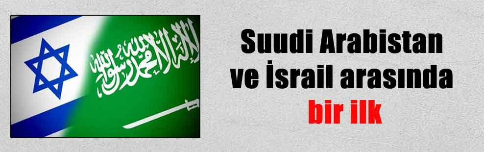 Suudi Arabistan ve İsrail arasında bir ilk