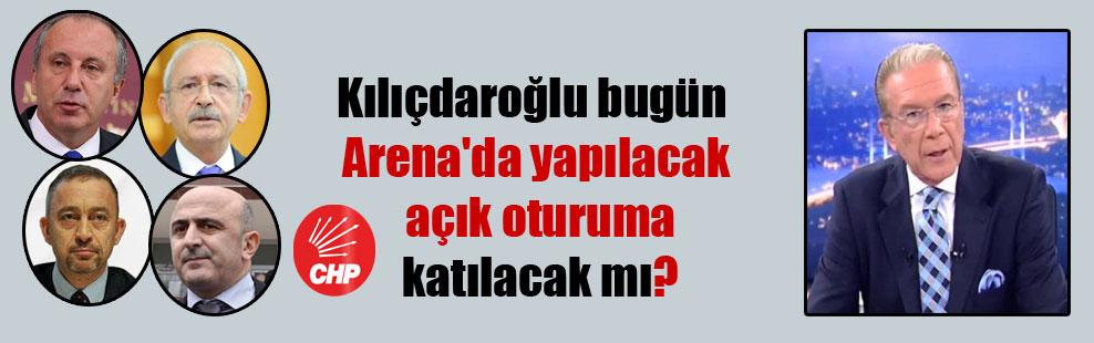 Kılıçdaroğlu bugün Arena'da yapılacak açık oturuma katılacak mı?