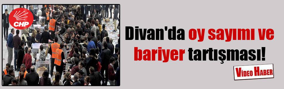 Divan'da oy sayımı ve bariyer tartışması!