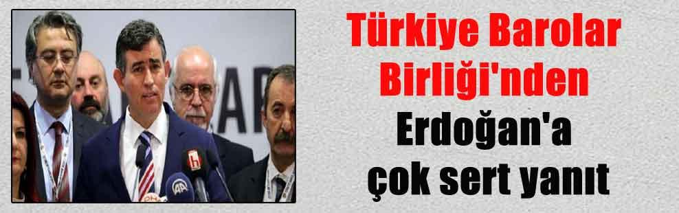 Türkiye Barolar Birliği'nden Erdoğan'a çok sert yanıt