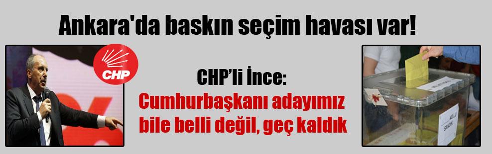 Ankara'da baskın seçim havası var!
