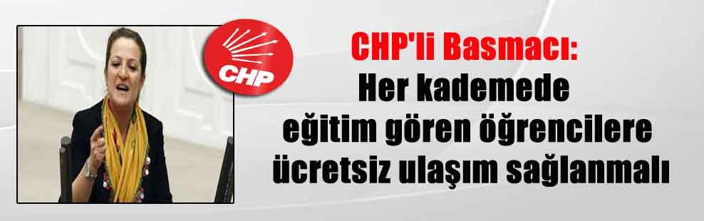CHP'li Basmacı: Her kademede eğitim gören öğrencilere ücretsiz ulaşım sağlanmalı