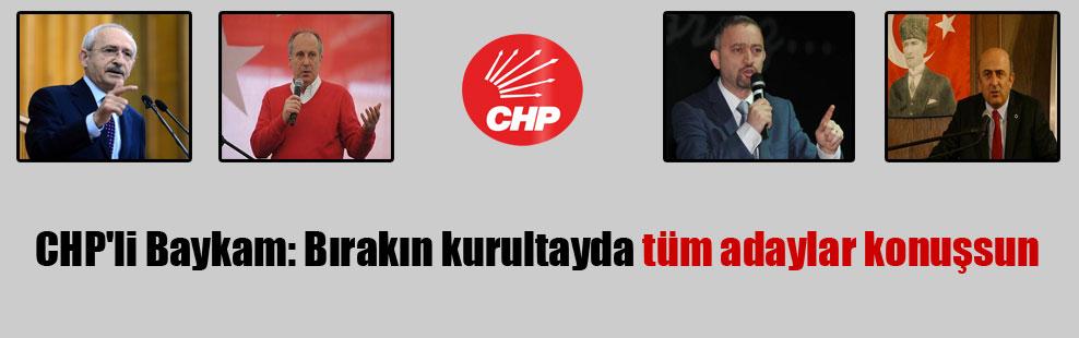 CHP'li Baykam: Bırakın kurultayda tüm adaylar konuşsun