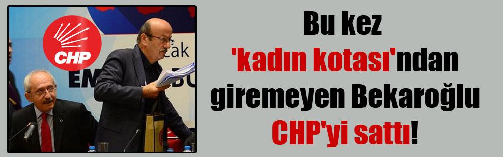 Bu kez 'kadın kotası'ndan giremeyen Bekaroğlu CHP'yi sattı!