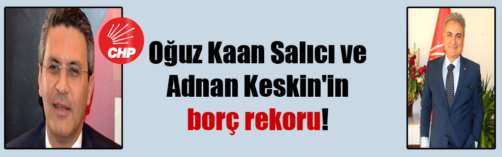 Oğuz Kaan Salıcı ve Adnan Keskin'in borç rekoru!
