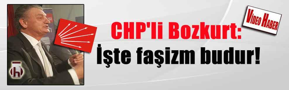 CHP'li Bozkurt: İşte faşizm budur!