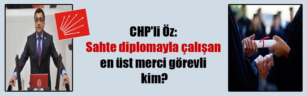 CHP'li Öz: Sahte diplomayla çalışan en üst merci görevli kim?