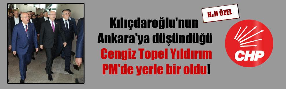 Kılıçdaroğlu'nun Ankara'ya düşündüğü Cengiz Topel Yıldırım PM'de yerle bir oldu!