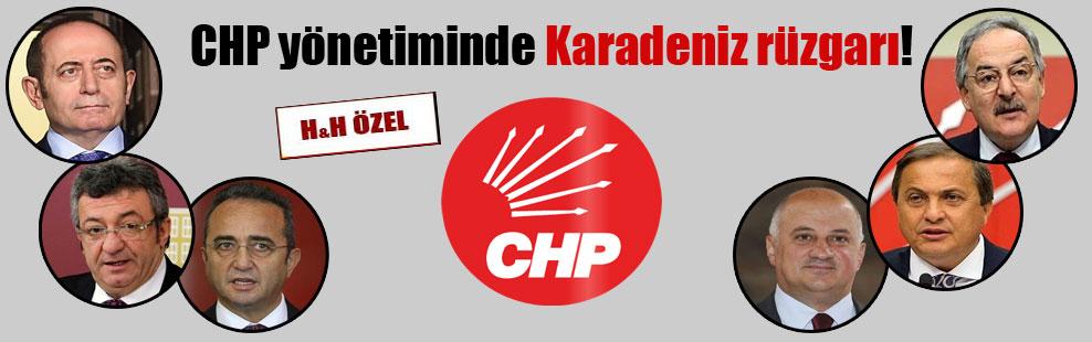CHP yönetiminde Karadeniz rüzgarı!