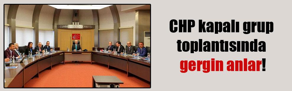 CHP kapalı grup toplantısında gergin anlar!