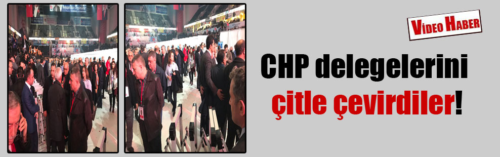 CHP delegelerini çitle çevirdiler!