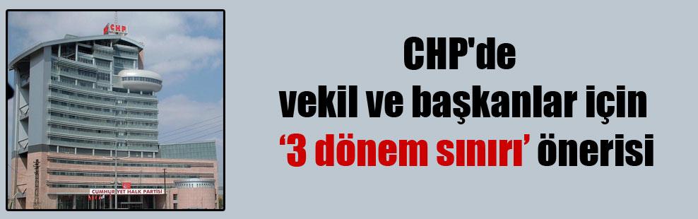 CHP'de vekil ve başkanlar için '3 dönem sınırı' önerisi