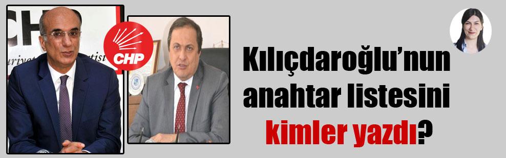 Kılıçdaroğlu'nun anahtar listesini kimler yazdı?