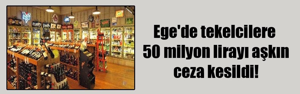 Ege'de tekelcilere 50 milyon lirayı aşkın ceza kesildi!