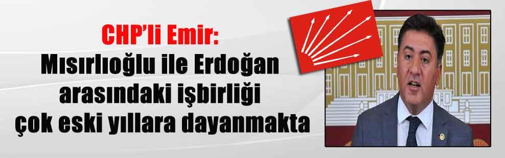 CHP'li Emir: Mısırlıoğlu ile Erdoğan arasındaki işbirliği çok eski yıllara dayanmakta