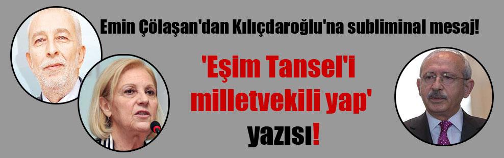 Emin Çölaşan'dan Kılıçdaroğlu'na subliminal mesaj! 'Eşim Tansel'i milletvekili yap' yazısı
