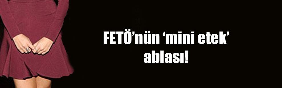 FETÖ'nün 'mini etek' ablası!