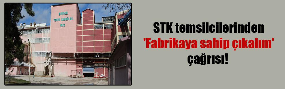 STK temsilcilerinden 'Fabrikaya sahip çıkalım' çağrısı!