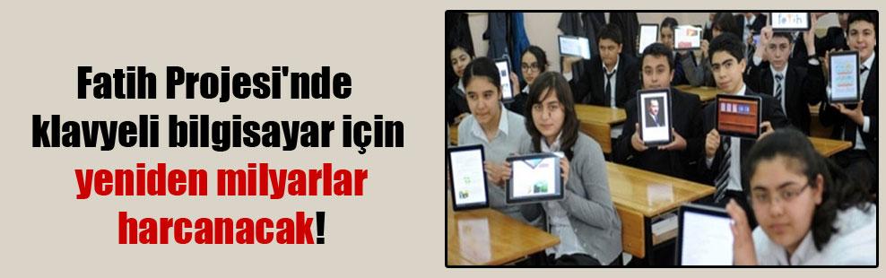 Fatih Projesi'nde klavyeli bilgisayar için yeniden milyarlar harcanacak!