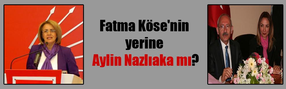 Fatma Köse'nin yerine Aylin Nazlıaka mı?