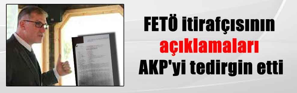FETÖ itirafçısının açıklamaları AKP'yi tedirgin etti