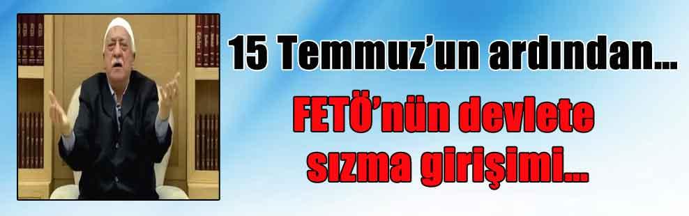 15 Temmuz'un ardından… FETÖ'nün devlete sızma girişimi…