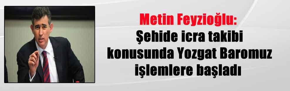 Metin Feyzioğlu: Şehide icra takibi konusunda Yozgat Baromuz işlemlere başladı