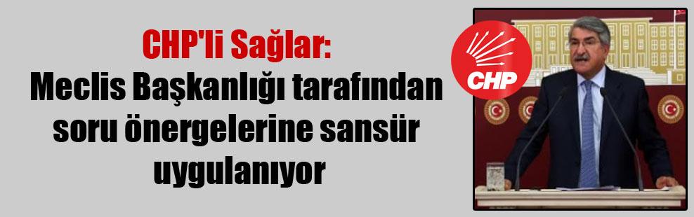 CHP'li Sağlar: Meclis Başkanlığı tarafından soru önergelerine sansür uygulanıyor