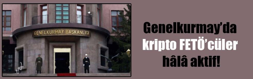 Genelkurmay'da kripto FETÖ'cüler hâlâ aktif!