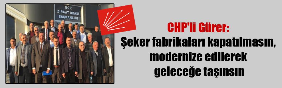 CHP'li Gürer: Şeker fabrikaları kapatılmasın, modernize edilerek geleceğe taşınsın