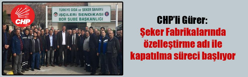 CHP'li Gürer: Şeker Fabrikalarında özelleştirme adı ile kapatılma süreci başlıyor