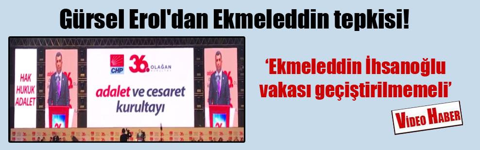 Gürsel Erol'dan Ekmeleddin tepkisi!
