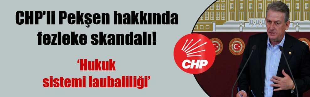 CHP'li Pekşen hakkında fezleke skandalı!