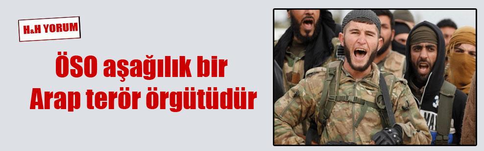ÖSO aşağılık bir Arap terör örgütüdür