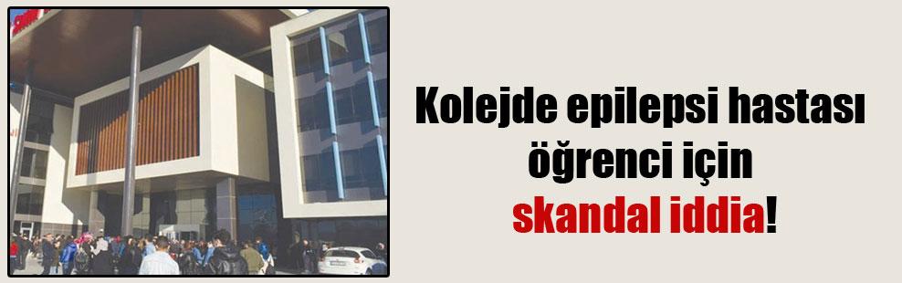 Kolejde epilepsi hastası öğrenci için skandal iddia!