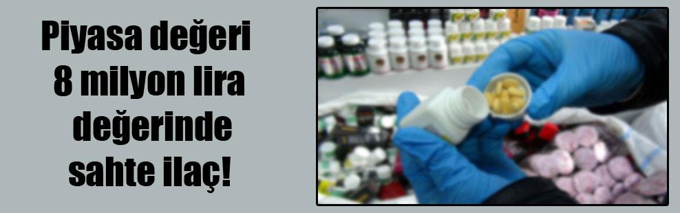 Piyasa değeri 8 milyon lira değerinde sahte ilaç!